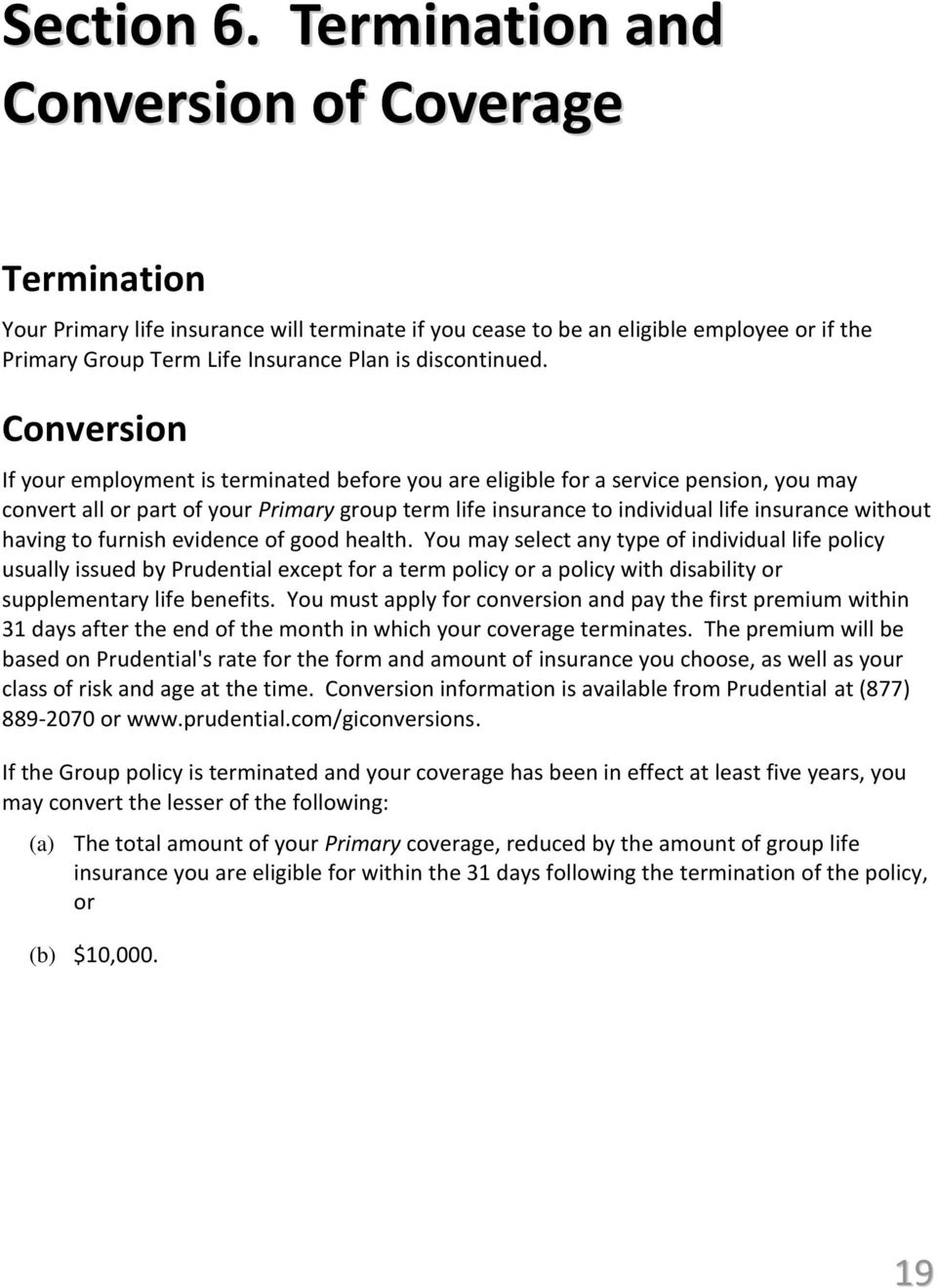 Conversion If your employment is terminated before you are eligible for a service pension, you may convert all or part of your Primary group term life insurance to individual life insurance without