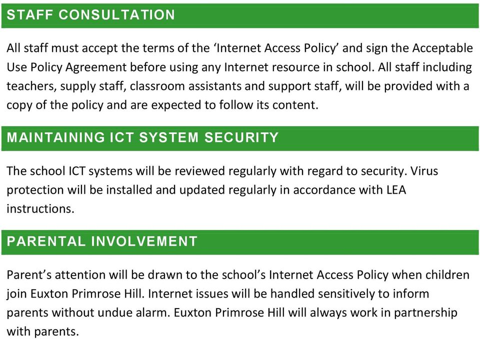 MAINTAINING ICT SYSTEM SECURITY The school ICT systems will be reviewed regularly with regard to security. Virus protection will be installed and updated regularly in accordance with LEA instructions.