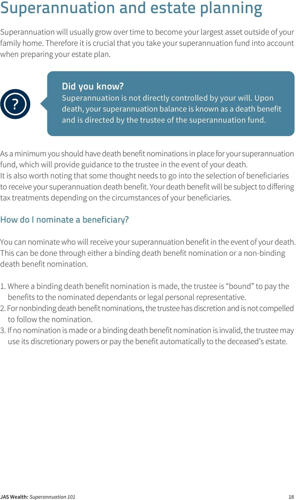 Upon death, your superannuation balance is known as a death benefit and is directed by the trustee of the superannuation fund.