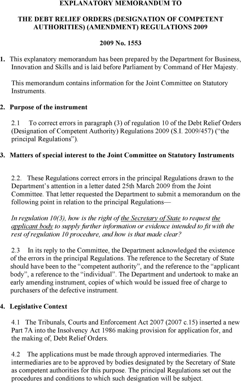 This memorandum contains information for the Joint Committee on Statutory Instruments. 2. Purpose of the instrument 2.