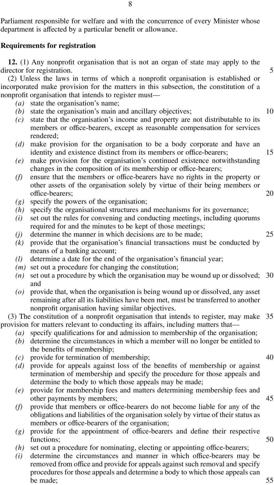 (2) Unless the laws in terms of which a nonprofit organisation is established or incorporated make provision for the matters in this subsection, the constitution of a nonprofit organisation that