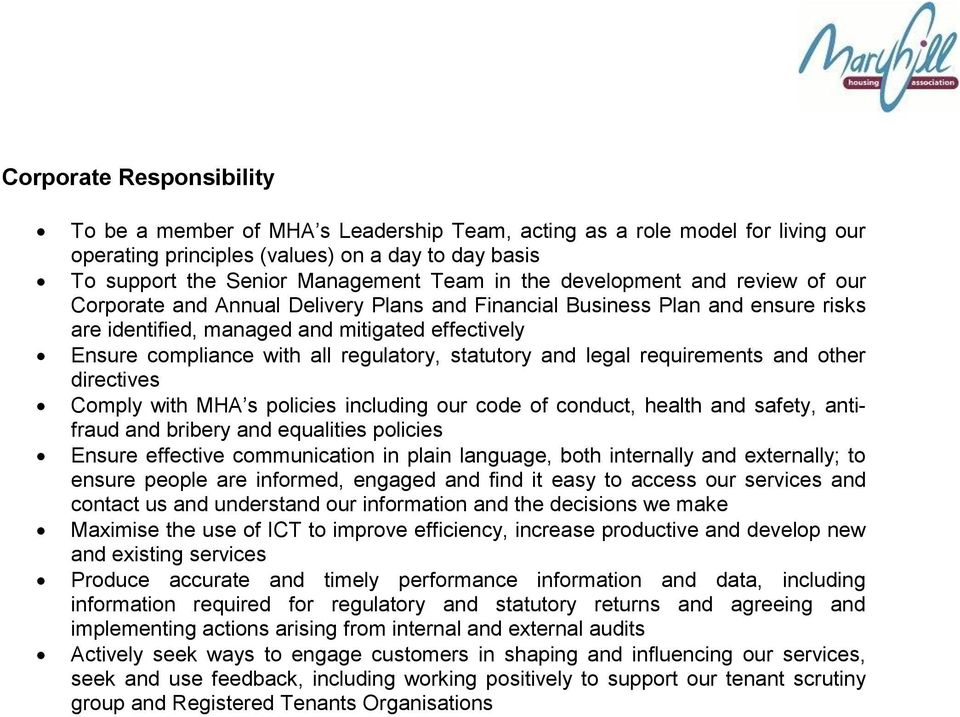 regulatory, statutory and legal requirements and other directives Comply with MHA s policies including our code of conduct, health and safety, antifraud and bribery and equalities policies Ensure
