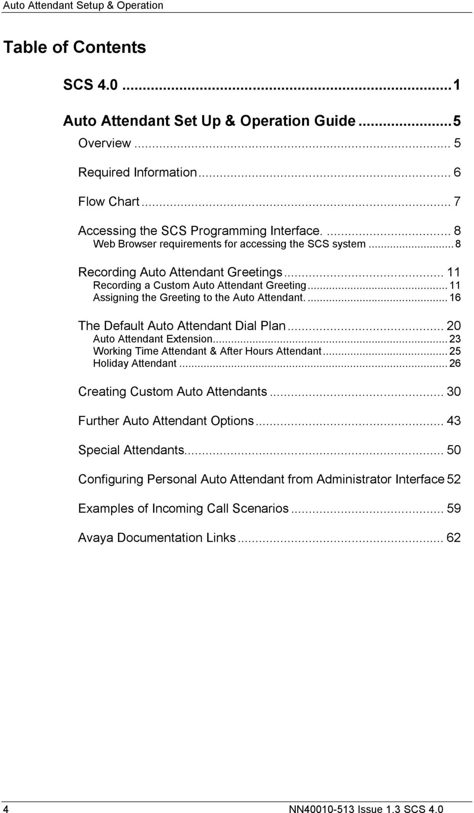 ... 16 The Default Auto Attendant Dial Plan... 20 Auto Attendant Extension... 23 Working Time Attendant & After Hours Attendant... 25 Holiday Attendant... 26 Creating Custom Auto Attendants.