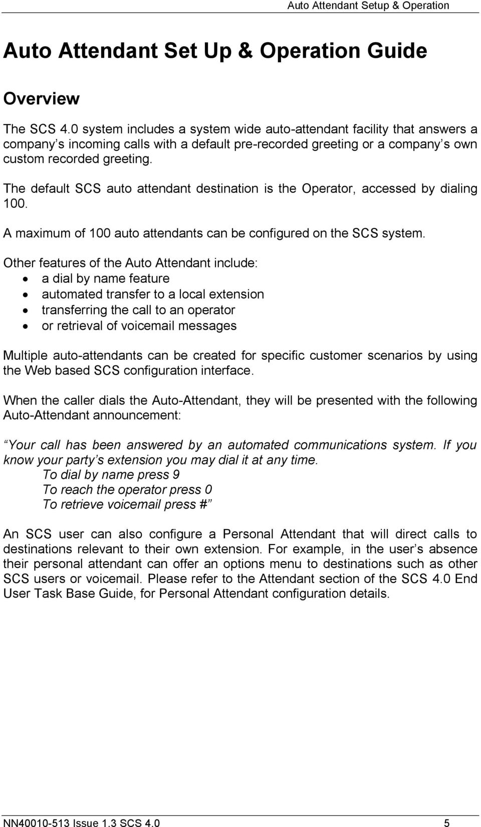 The default SCS auto attendant destination is the Operator, accessed by dialing 100. A maximum of 100 auto attendants can be configured on the SCS system.