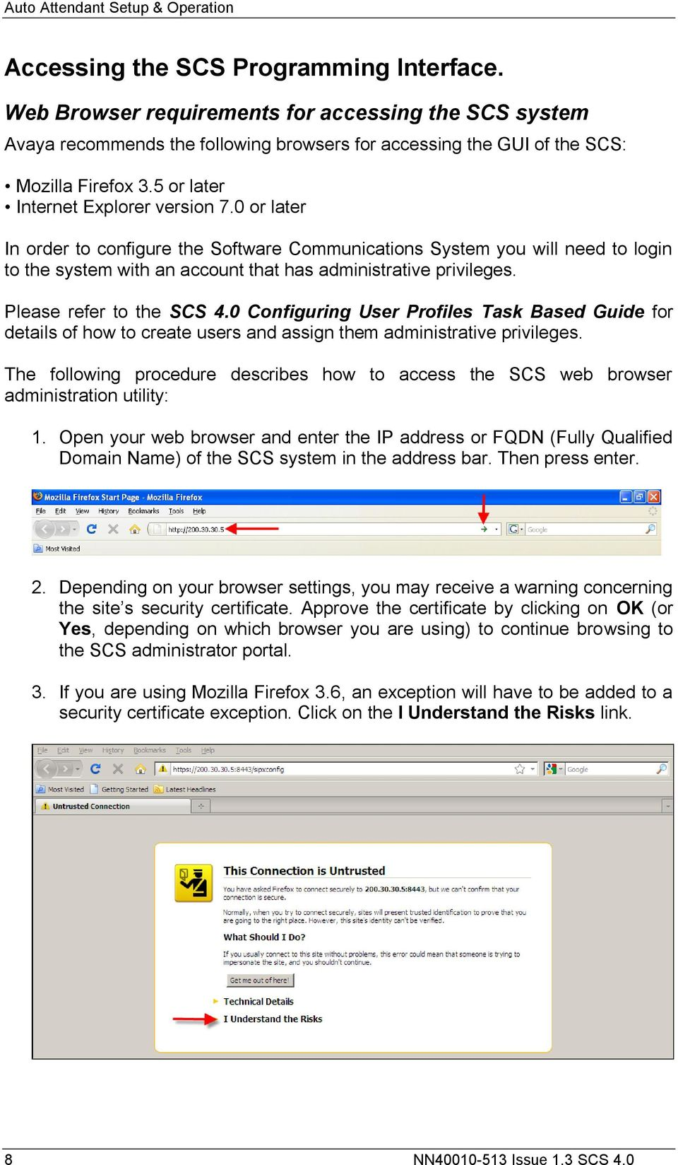 Please refer to the SCS 4.0 Configuring User Profiles Task Based Guide for details of how to create users and assign them administrative privileges.