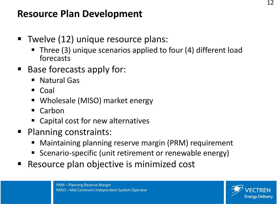 alternatives Planning constraints: Maintaining planning reserve margin (PRM) requirement Scenario specific (unit retirement
