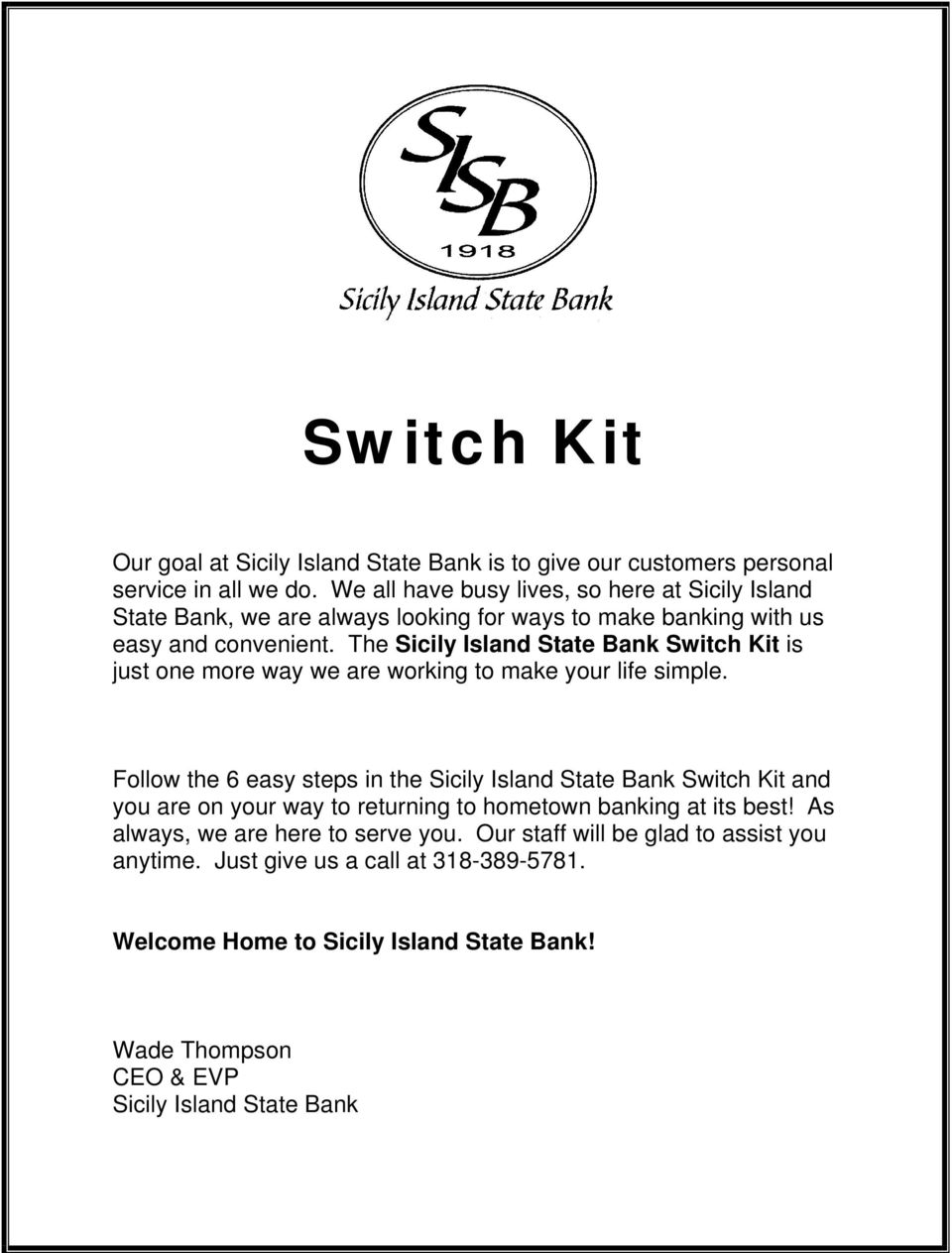 The Sicily Island State Bank Switch Kit is just one more way we are working to make your life simple.
