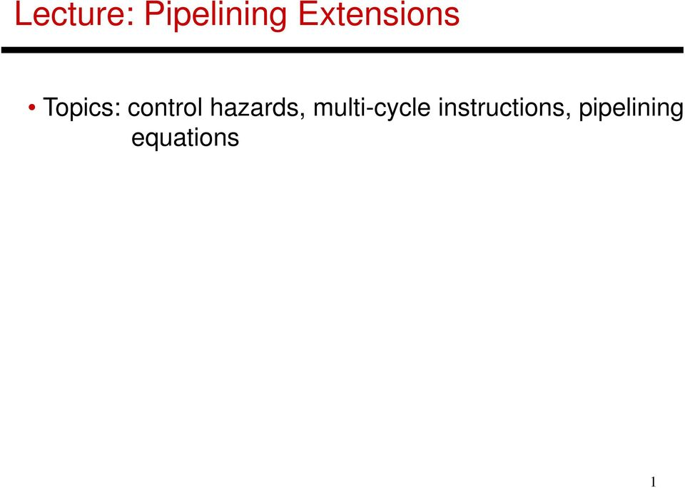 Lecture Pipelining Extensions Topics Control Hazards Multi Cycle