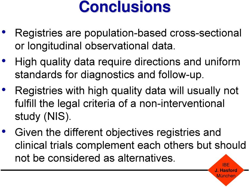 Registries with high quality data will usually not fulfill the legal criteria of a non-interventional study