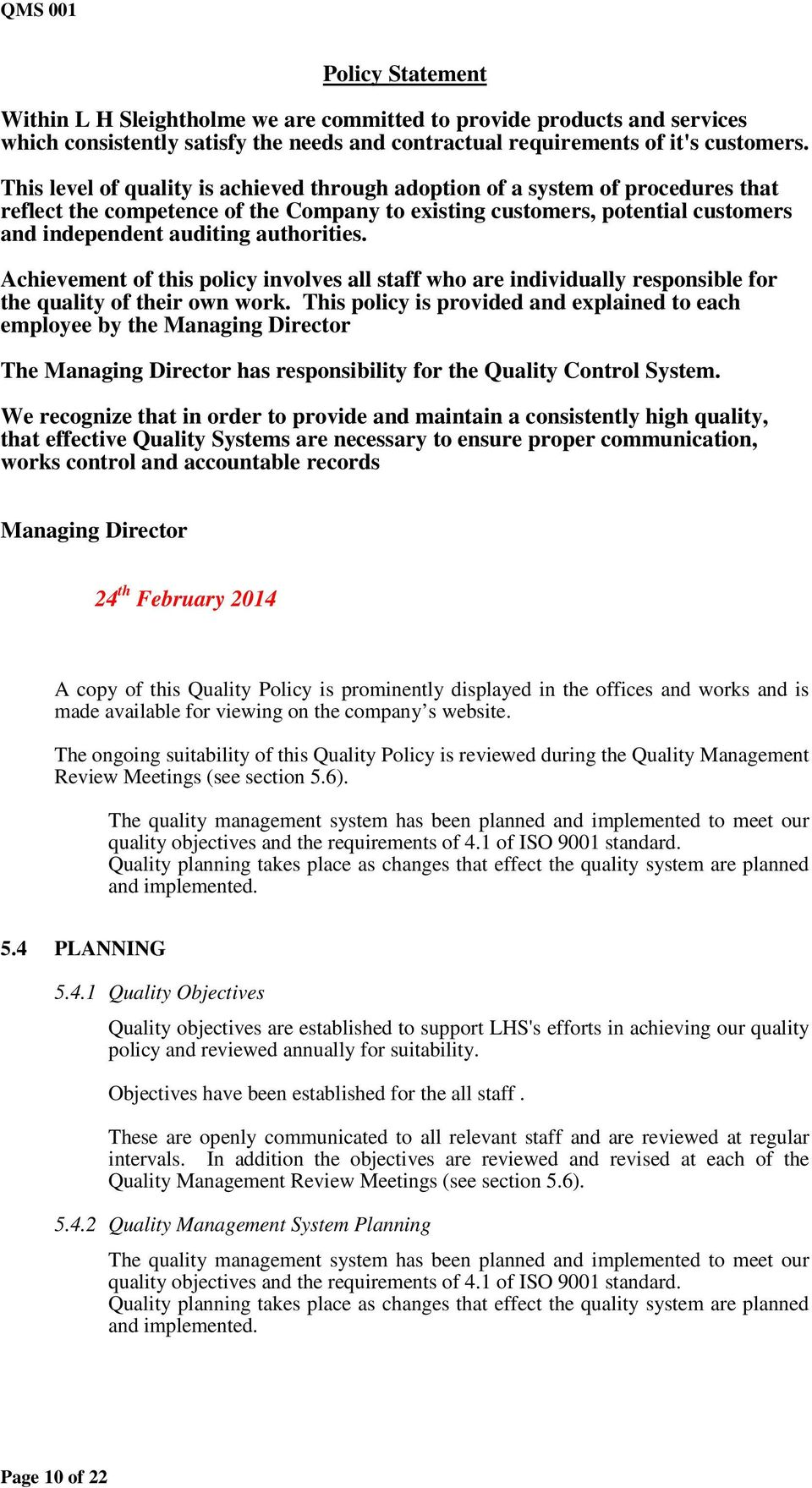 Achievement of this policy involves all staff who are individually responsible for the quality of their own work.