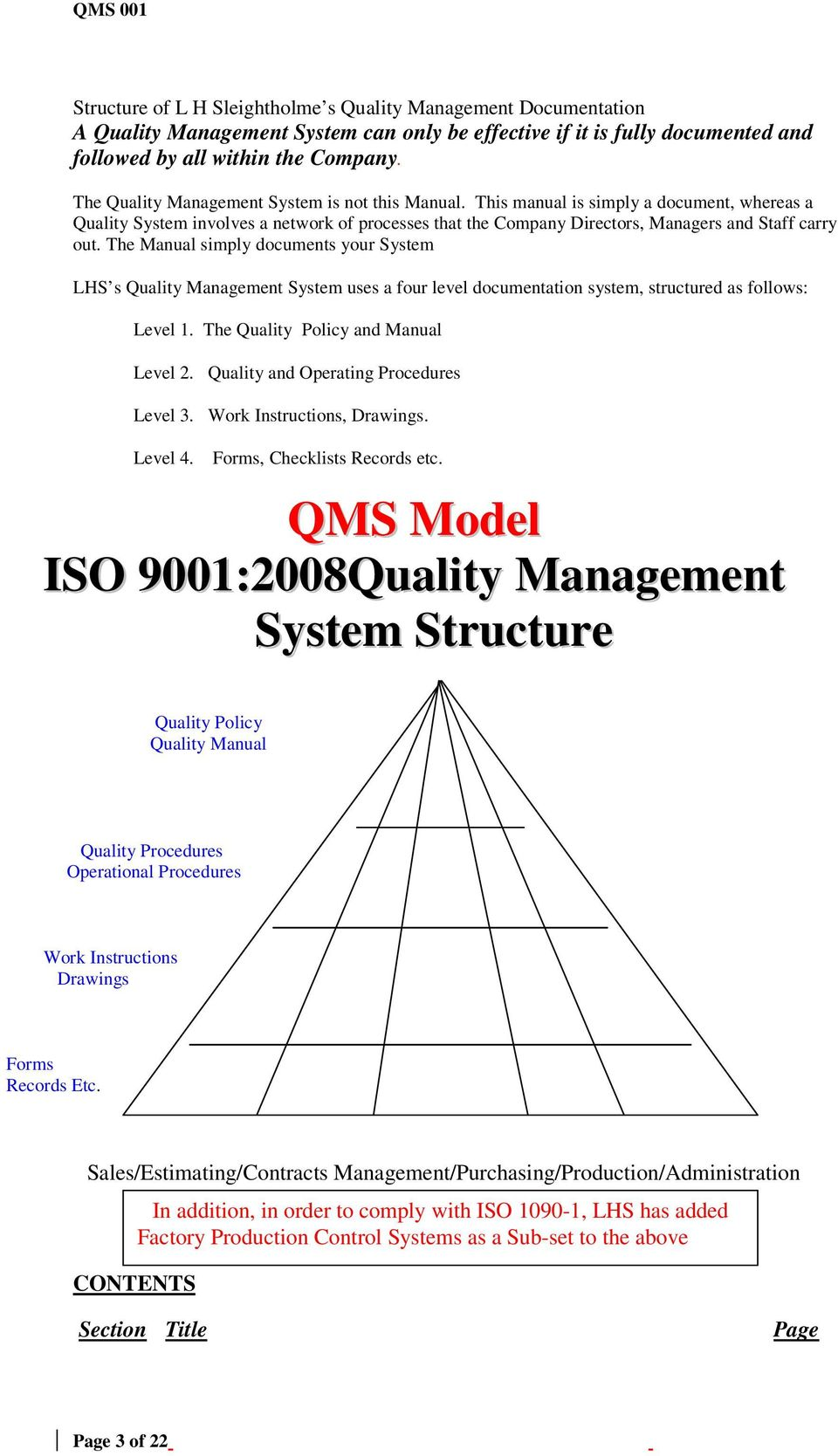 The Manual simply documents your System LHS s Quality Management System uses a four level documentation system, structured as follows: Level 1. The Quality Policy and Manual Level 2.