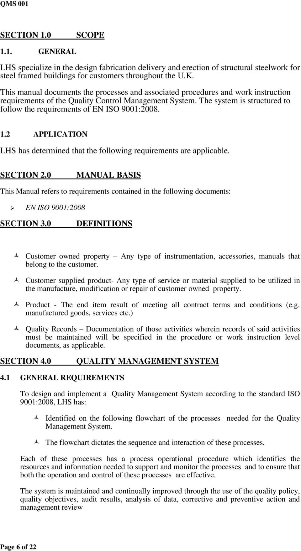 The system is structured to follow the requirements of EN ISO 9001:2008. 1.2 APPLICATION LHS has determined that the following requirements are applicable. SECTION 2.