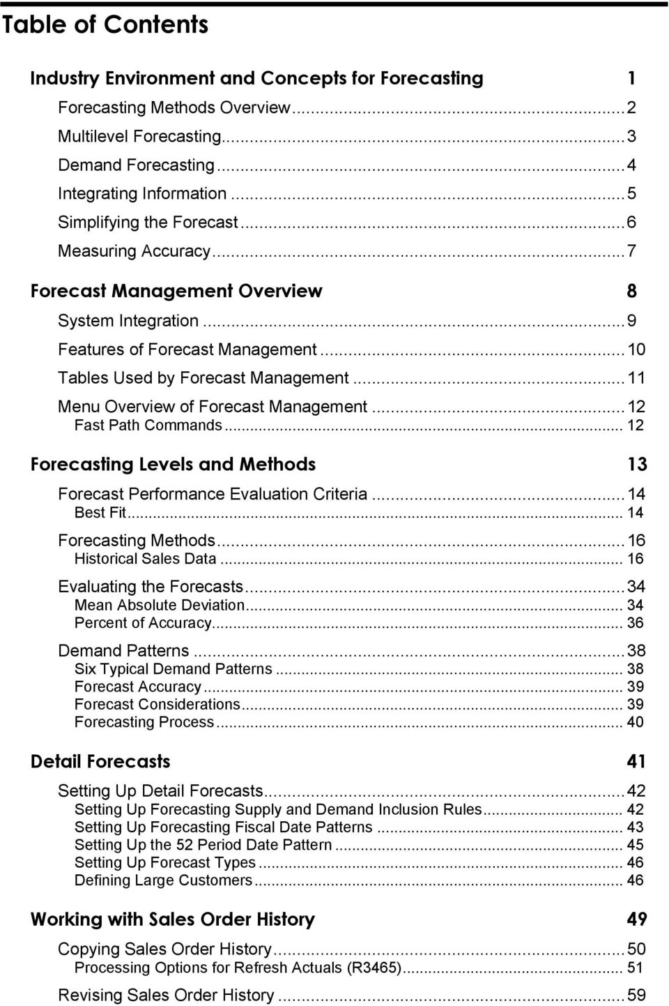 ..11 Menu Overview of Forecast Management...12 Fast Path Commands... 12 Forecasting Levels and Methods 13 Forecast Performance Evaluation Criteria...14 Best Fit... 14 Forecasting Methods.