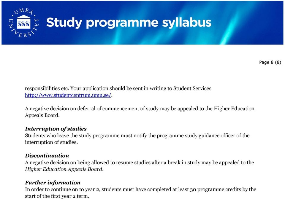Interruption of studies Students who leave the study programme must notify the programme study guidance officer of the interruption of studies.