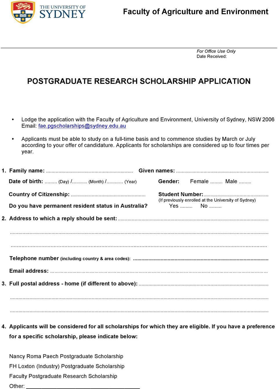 Applicants for scholarships are considered up to four times per year. 1. Family name:... Given names:... Date of birth:... (Day) /... (Month) /... (Year) Gender: Female... Male.