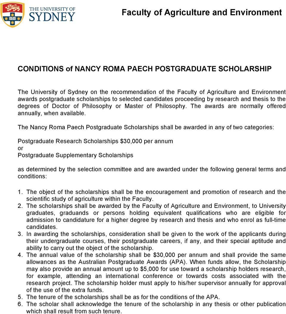 The Nancy Roma Paech Postgraduate Scholarships shall be awarded in any of two categories: Postgraduate Research Scholarships $30,000 per annum or Postgraduate Supplementary Scholarships as determined