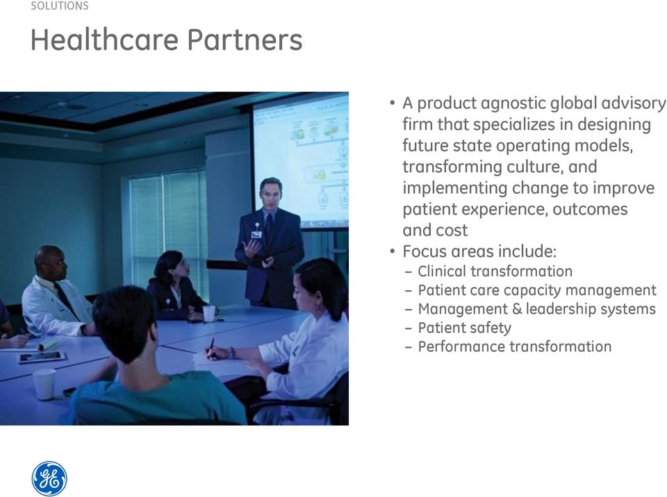 improve patient experience, outcomes and cost Focus areas include: Clinical transformation