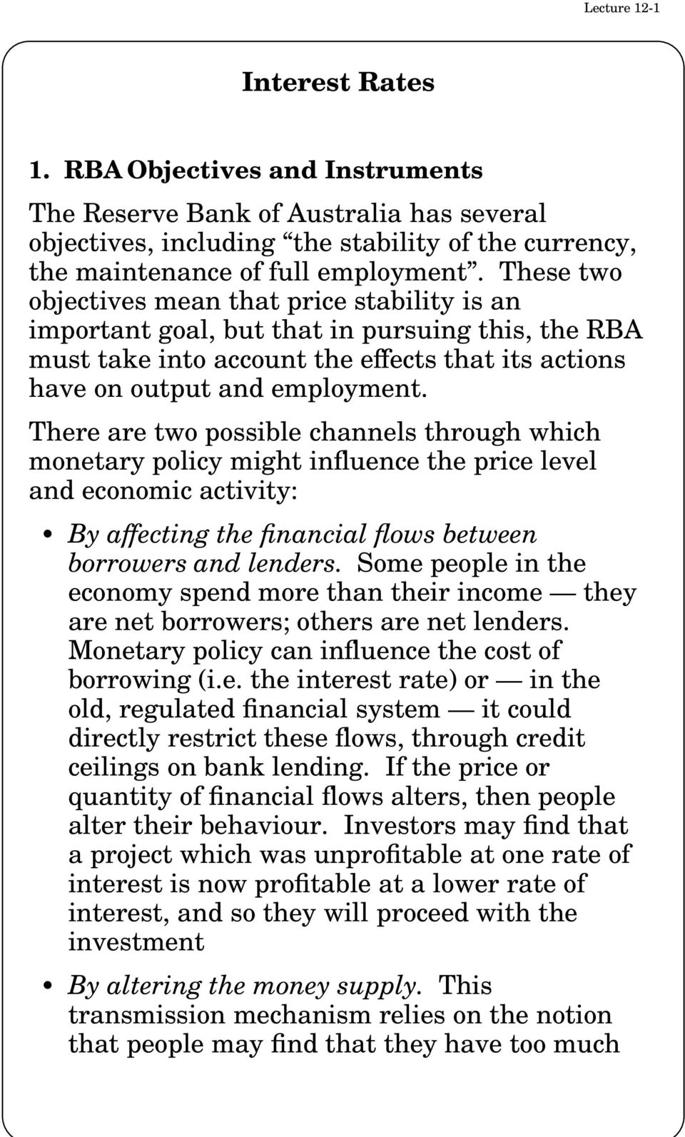 There are two possible channels through which monetary policy might influence the price level and economic activity: By affecting the financial flows between borrowers and lenders.