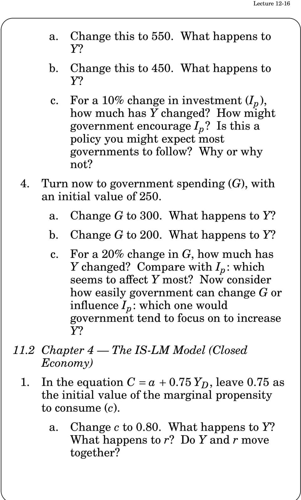 Change G to 200. What happens to Y? c. For a 20% change in G, how much has Y changed? Compare with I p : which seems to affect Y most?