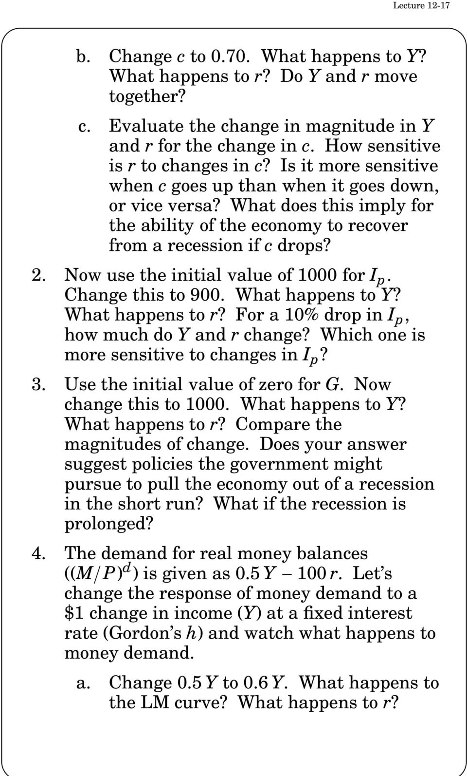 What does this imply for the ability of the economy to recover from a recession if c drops? 2. Now use the initial value of 1000 for I p. Change this to 900. What happens to Y? What happens to r?