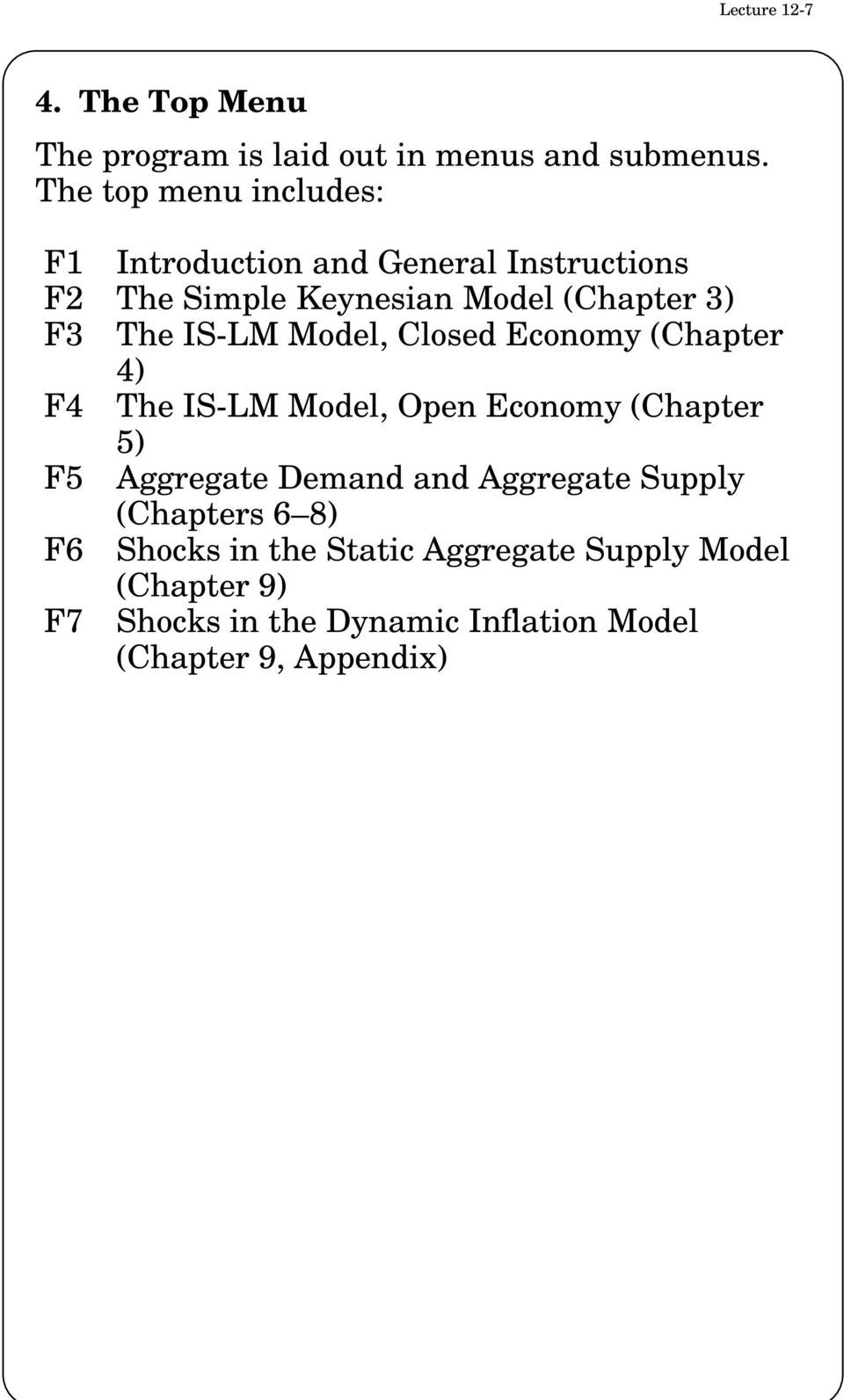 IS-LM Model, Closed Economy (Chapter 4) F4 The IS-LM Model, Open Economy (Chapter 5) F5 Aggregate Demand and