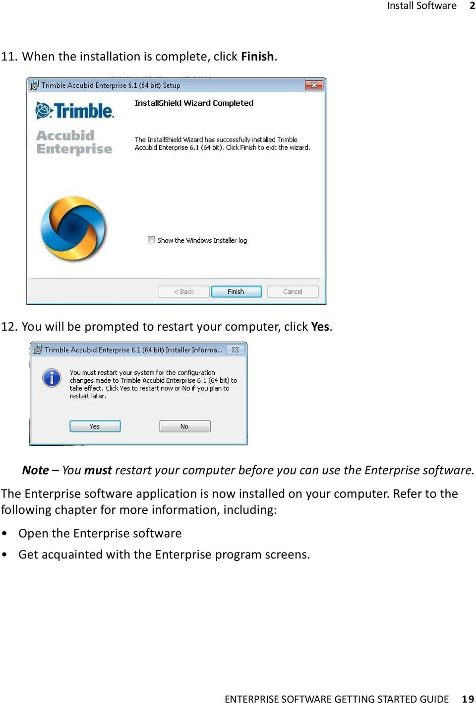 Note You must restart your computer before you can use the Enterprise software.