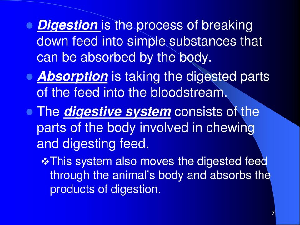 The digestive system consists of the parts of the body involved in chewing and digesting feed.