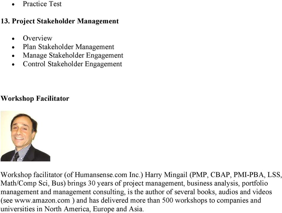 ) Harry Mingail (PMP, CBAP, PMI-PBA, LSS, Math/Comp Sci, Bus) brings 30 years of project management, business analysis, portfolio