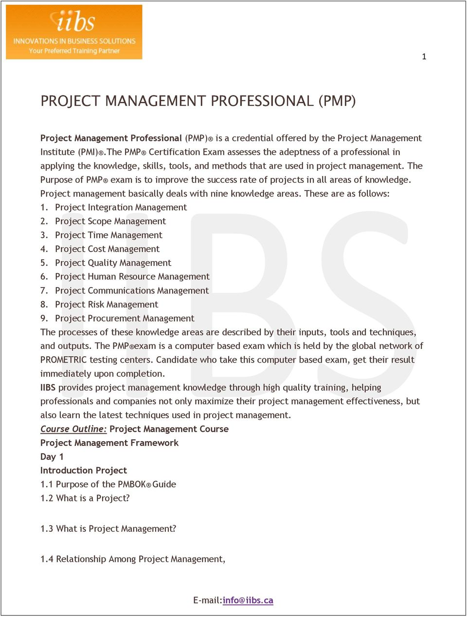The Purpose of PMP exam is to improve the success rate of projects in all areas of knowledge. Project management basically deals with nine knowledge areas. These are as follows: 1.