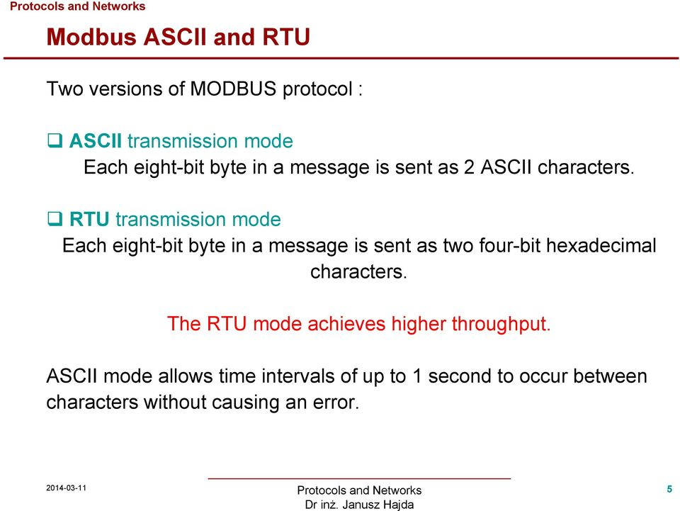 RTU transmission mode Each eight-bit byte in a message is sent as two four-bit hexadecimal
