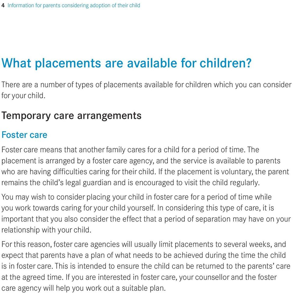 Temporary care arrangements Foster care Foster care means that another family cares for a child for a period of time.