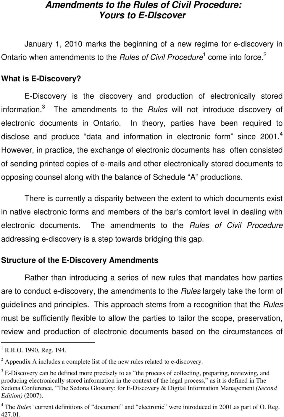 3 E-Discovery is the discovery and production of electronically stored The amendments to the Rules will not introduce discovery of electronic documents in Ontario.