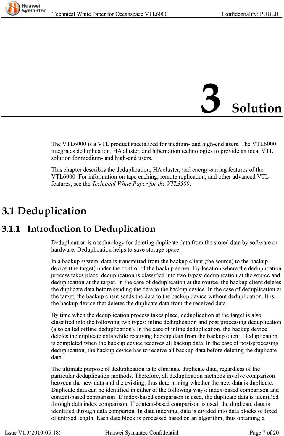 This chapter describes the deduplication, HA cluster, and energy-saving features of the VTL6000.