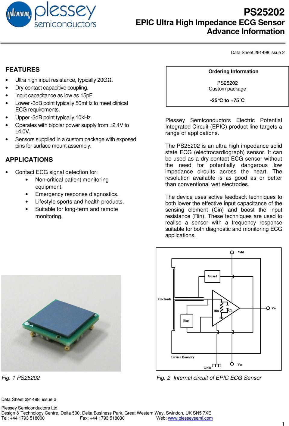 Sensors supplied in a custom package with exposed pins for surface mount assembly. APPLICATIONS Contact ECG signal detection for: Non-critical patient monitoring equipment.