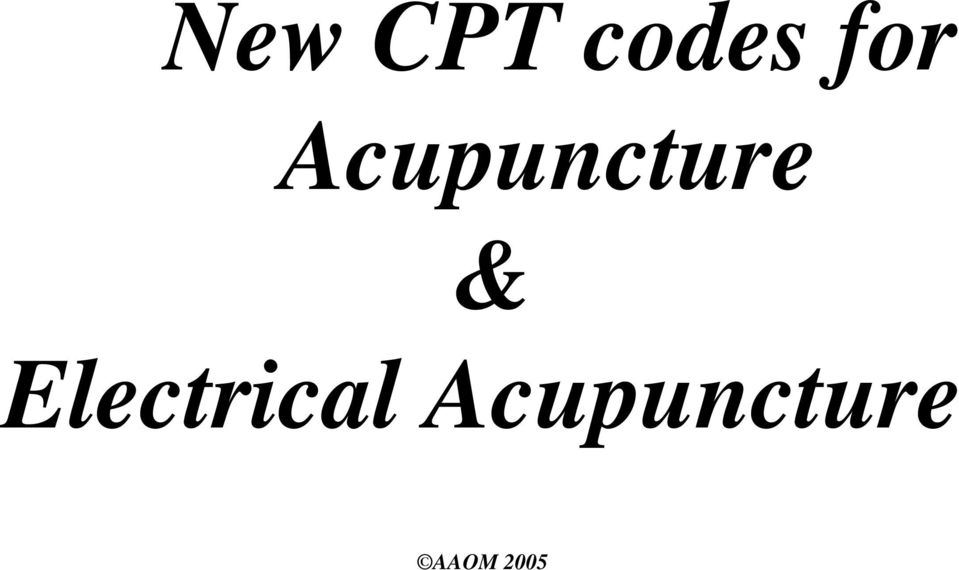 New CPT codes for Acupuncture & Electrical Acupuncture AAOM PDF