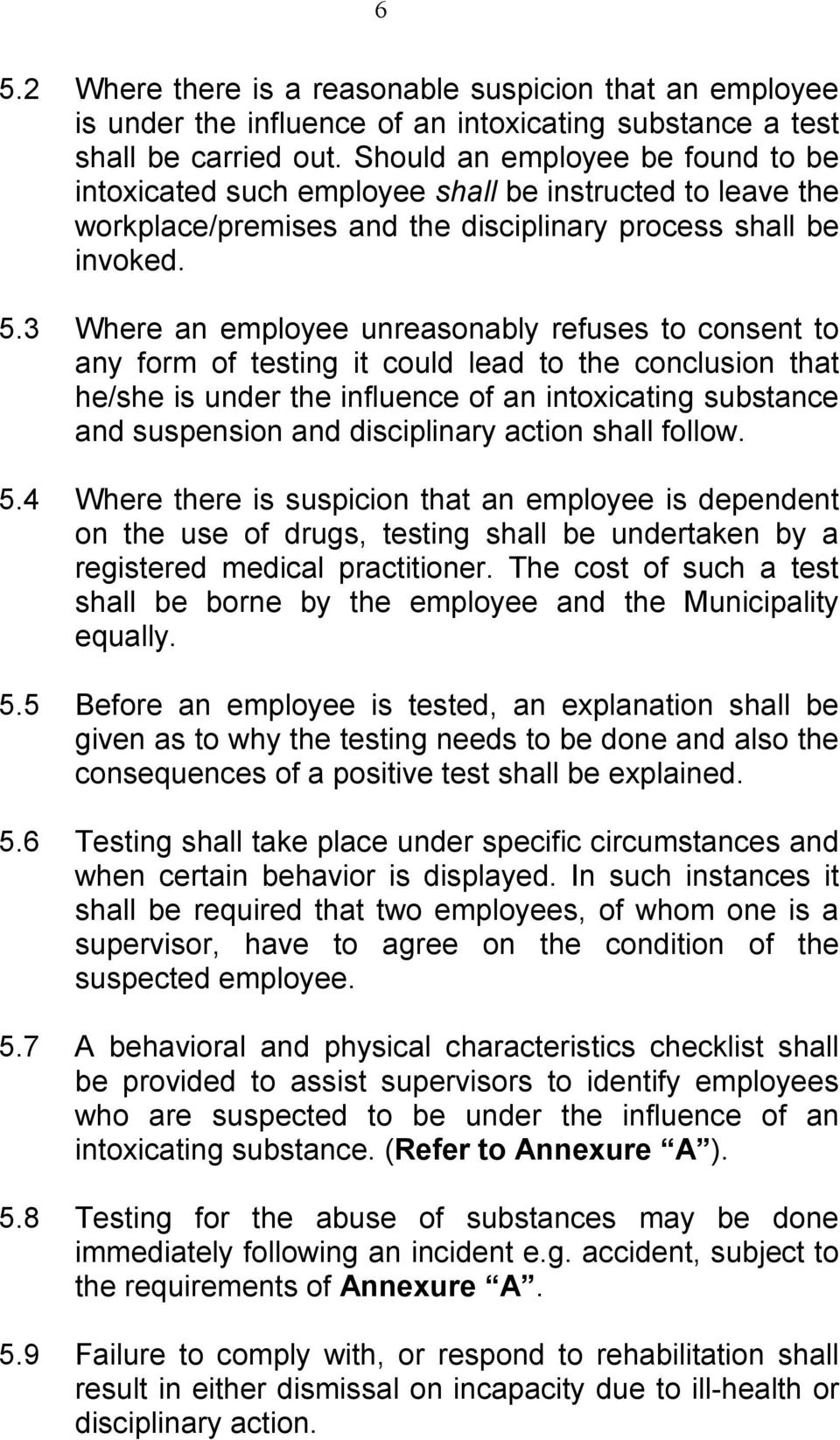 3 Where an employee unreasonably refuses to consent to any form of testing it could lead to the conclusion that he/she is under the influence of an intoxicating substance and suspension and
