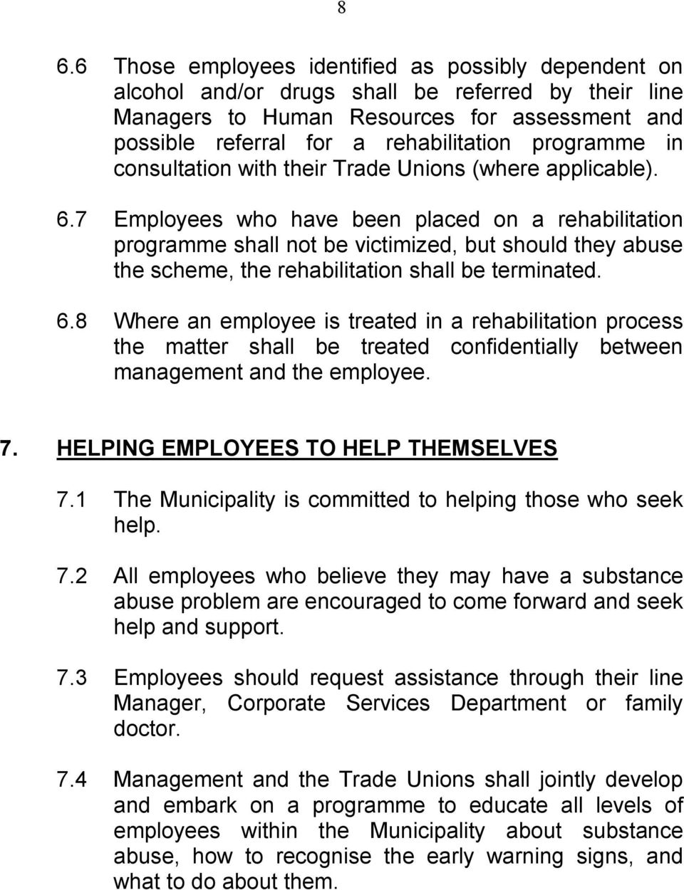 7 Employees who have been placed on a rehabilitation programme shall not be victimized, but should they abuse the scheme, the rehabilitation shall be terminated. 6.