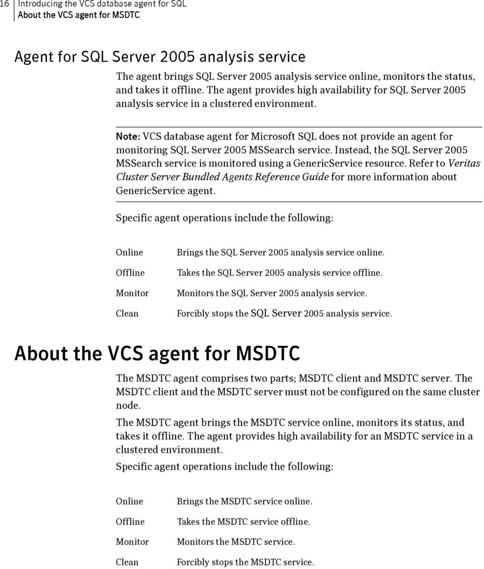 Note: VCS database agent for Microsoft SQL does not provide an agent for monitoring SQL Server 2005 MSSearch service.