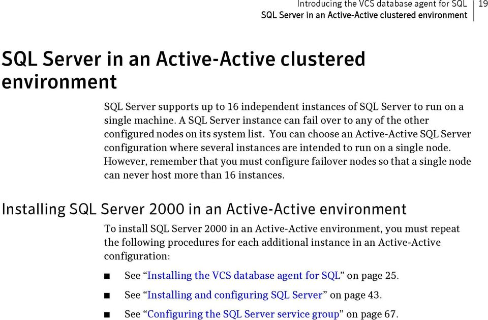 You can choose an Active-Active SQL Server configuration where several instances are intended to run on a single node.