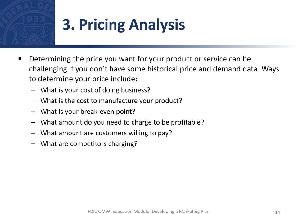Ways to determine your price include: What is your cost of doing business?