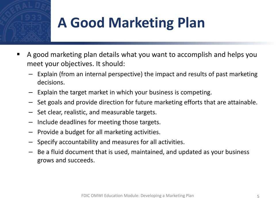 Set goals and provide direction for future marketing efforts that are attainable. Set clear, realistic, and measurable targets.