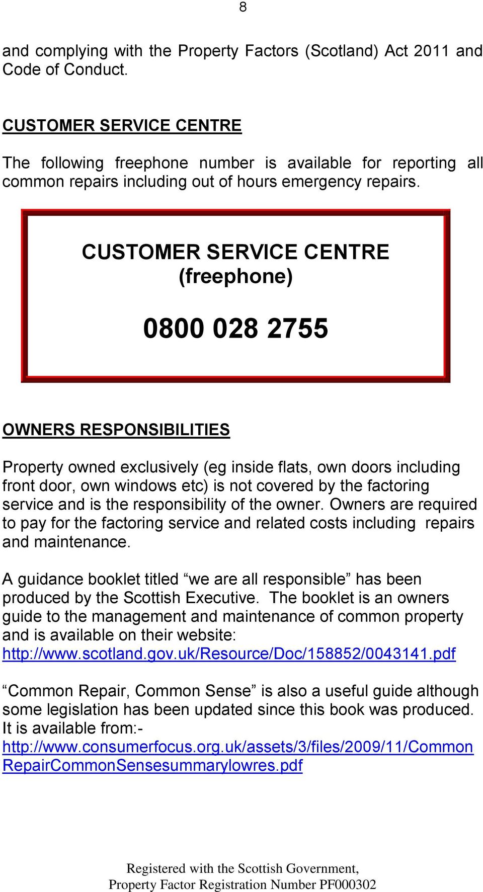 CUSTOMER SERVICE CENTRE (freephone) 0800 028 2755 OWNERS RESPONSIBILITIES Property owned exclusively (eg inside flats, own doors including front door, own windows etc) is not covered by the factoring
