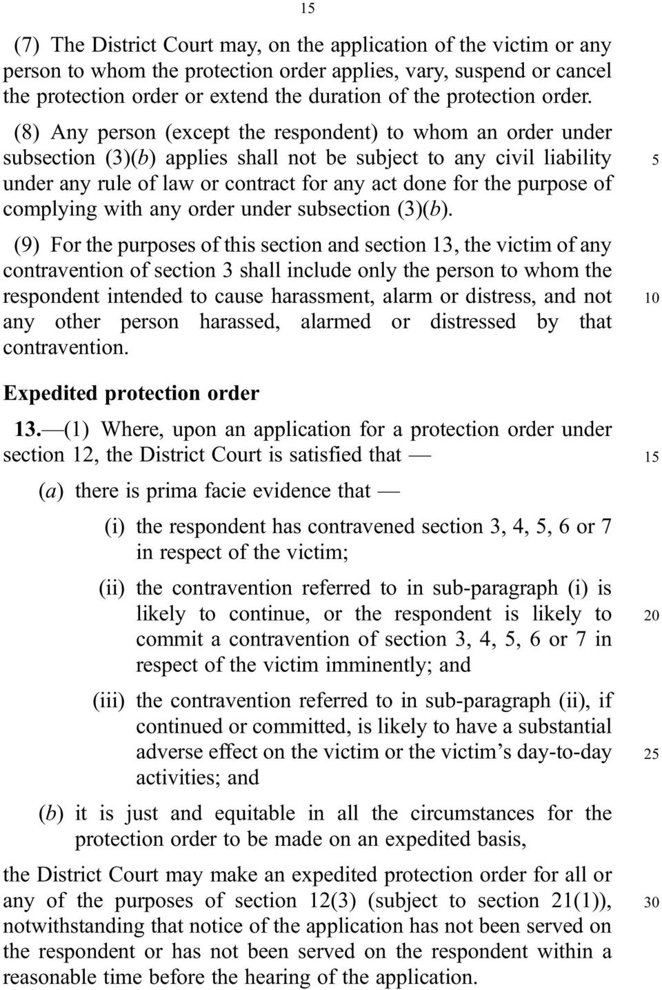 (8) Any person (except the respondent) to whom an order under subsection (3)(b) applies shall not be subject to any civil liability under any rule of law or contract for any act done for the purpose