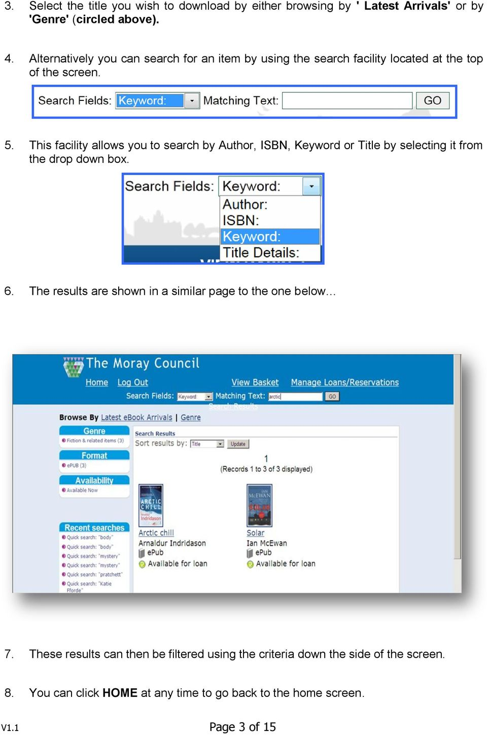 This facility allows you to search by Author, ISBN, Keyword or Title by selecting it from the drop down box. 6.