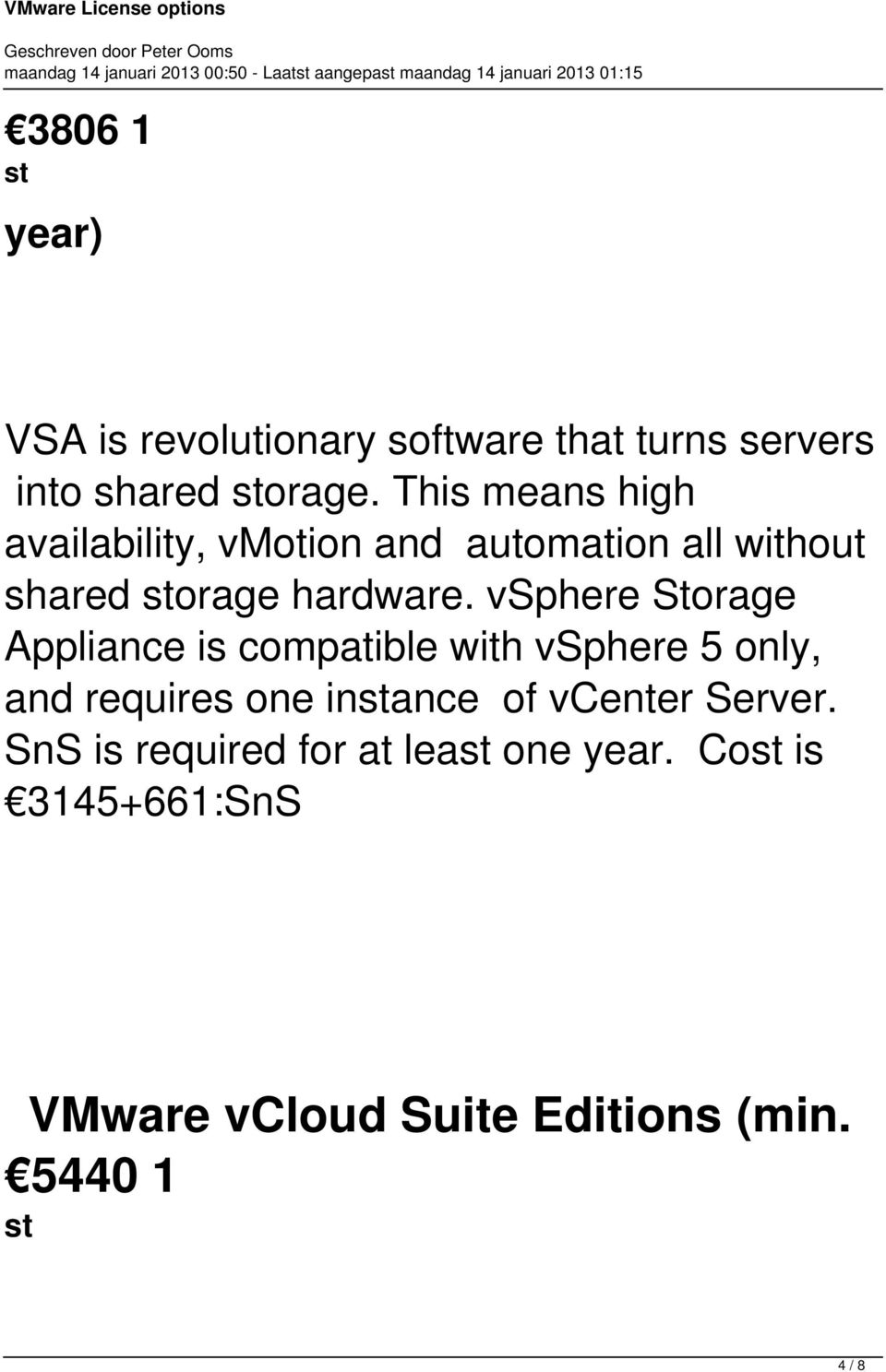 vsphere Storage Appliance is compatible with vsphere 5 only, and requires one instance of vcenter