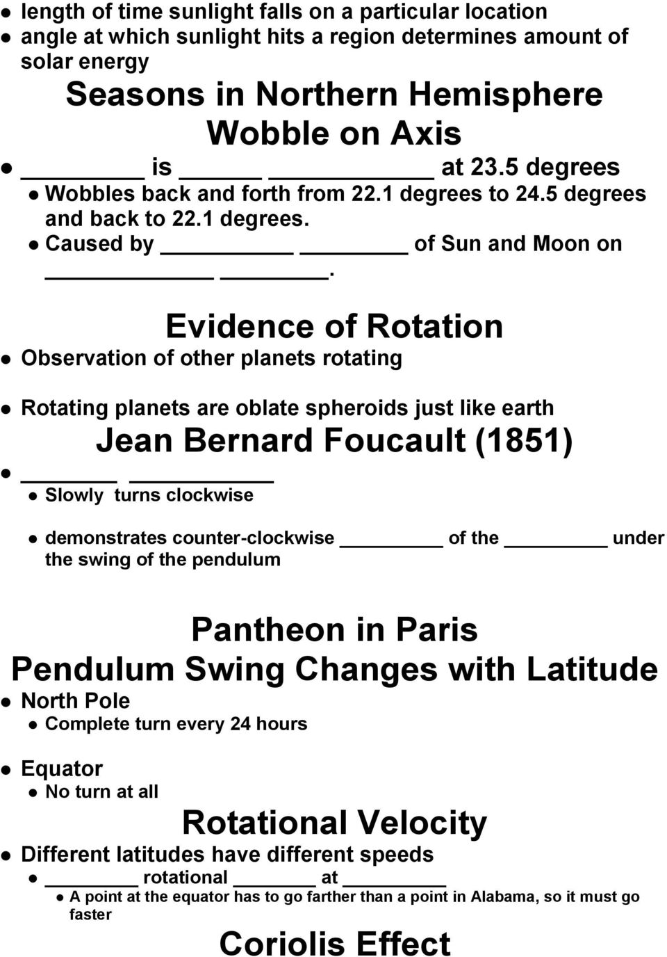Evidence of Rotation Observation of other planets rotating Rotating planets are oblate spheroids just like earth Jean Bernard Foucault (1851) Slowly turns clockwise demonstrates counter-clockwise of