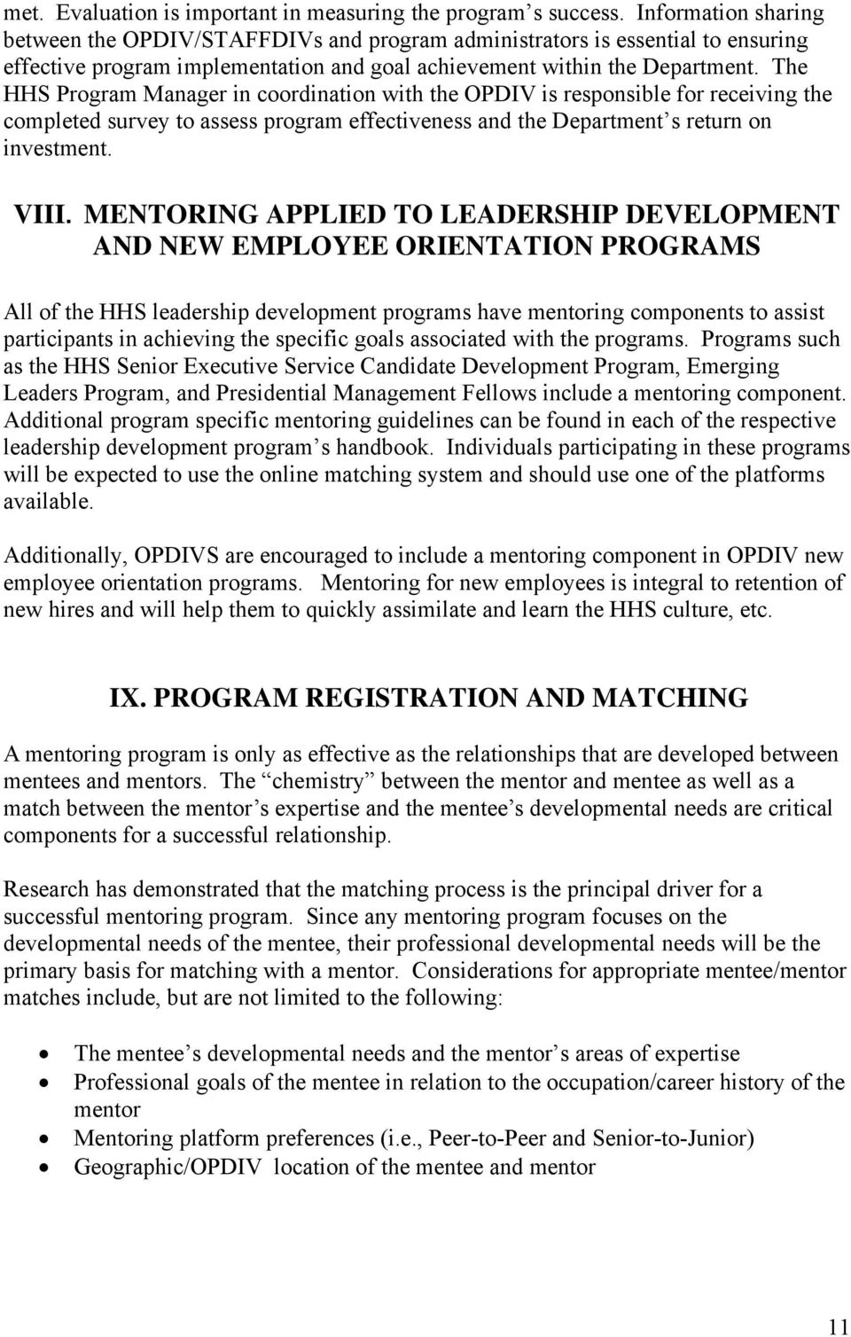 The HHS Program Manager in coordination with the OPDIV is responsible for receiving the completed survey to assess program effectiveness and the Department s return on investment. VIII.
