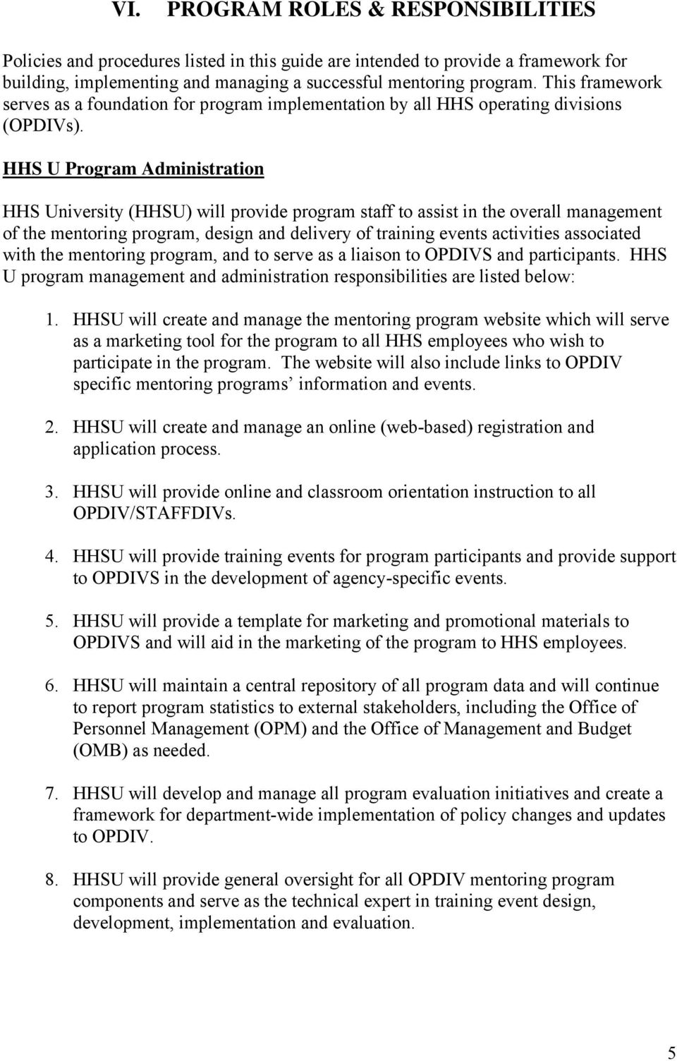 HHS U Program Administration HHS University (HHSU) will provide program staff to assist in the overall management of the mentoring program, design and delivery of training events activities