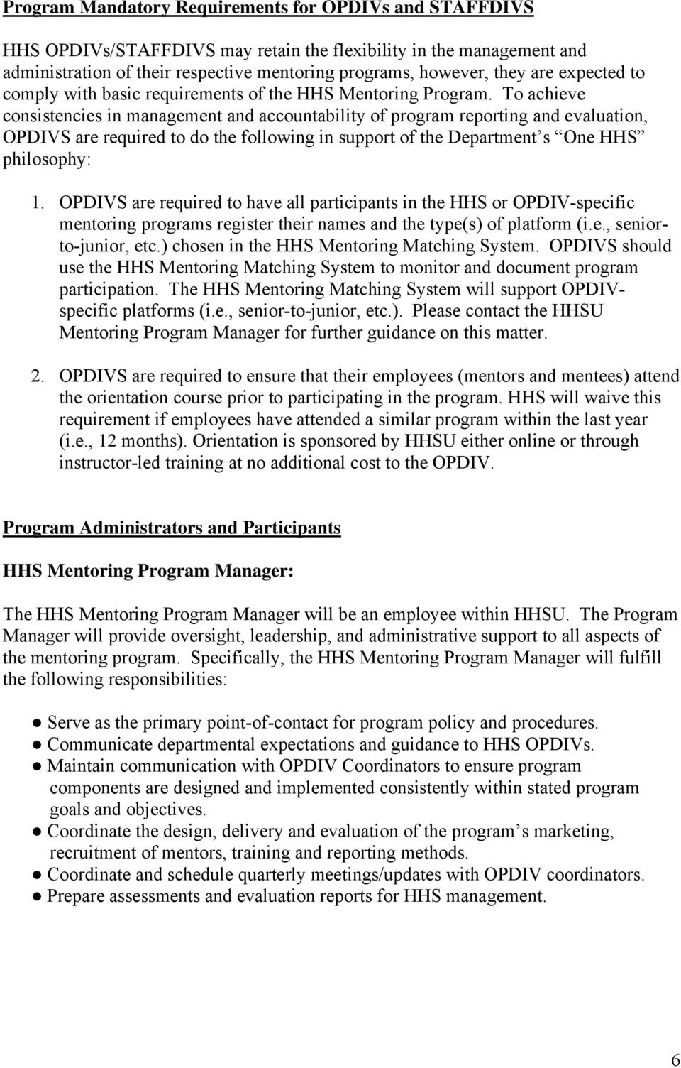 To achieve consistencies in management and accountability of program reporting and evaluation, OPDIVS are required to do the following in support of the Department s One HHS philosophy: 1.