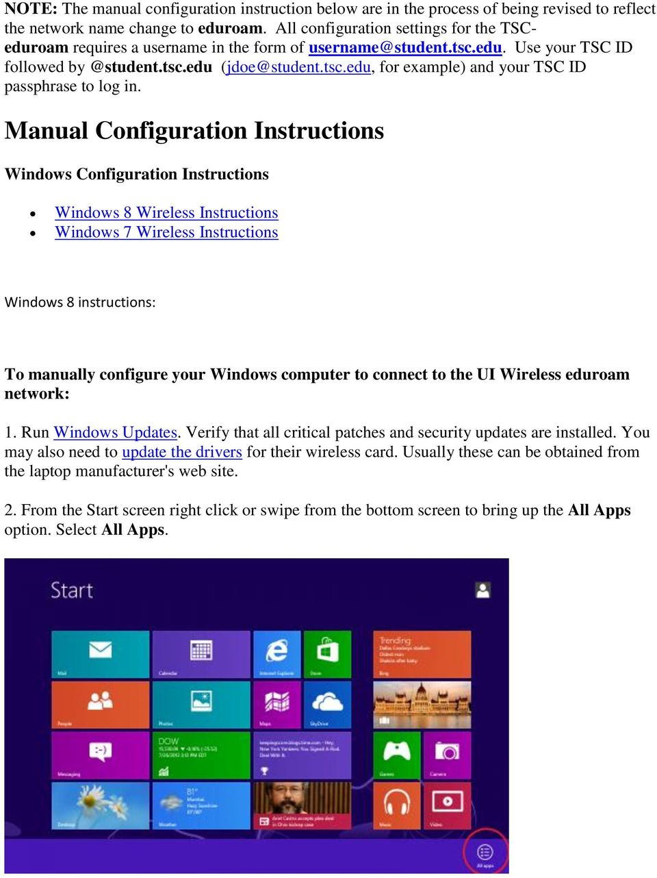 Manual Configuration Instructions Windows Configuration Instructions Windows 8 Wireless Instructions Windows 7 Wireless Instructions Windows 8 instructions: To manually configure your Windows